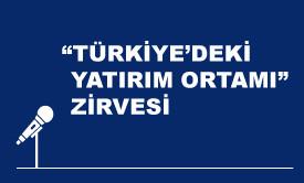 ''Türkiye'deki Yatırım Ortamı'' Zirvesi