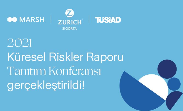 """""""2021 Küresel Riskler Raporu"""" Tanıtım Konferansı Zurich Sigorta, Marsh Türkiye ve TÜSİAD iş birliğinde gerçekleştirildi!"""