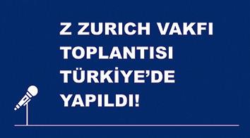 Zurich Vakfı'nın Yıllık Strateji Toplantısında 30 Farklı Ülkeden 65 Misafiri Türkiye'de Ağırladık!